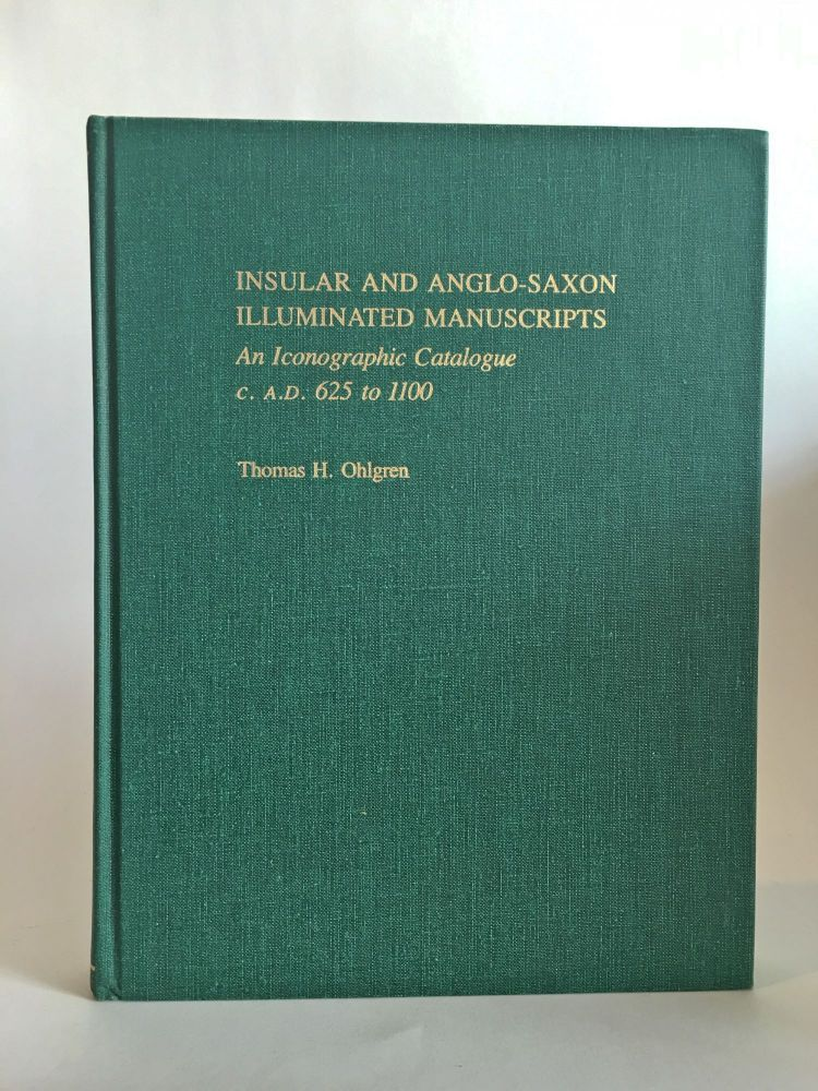 Insular and Anglo-Saxon Illuminated Manuscripts. An Iconographic Catalogue c. A.D. 625 to 1100. Thomas H. OHLGREN, compiler and.