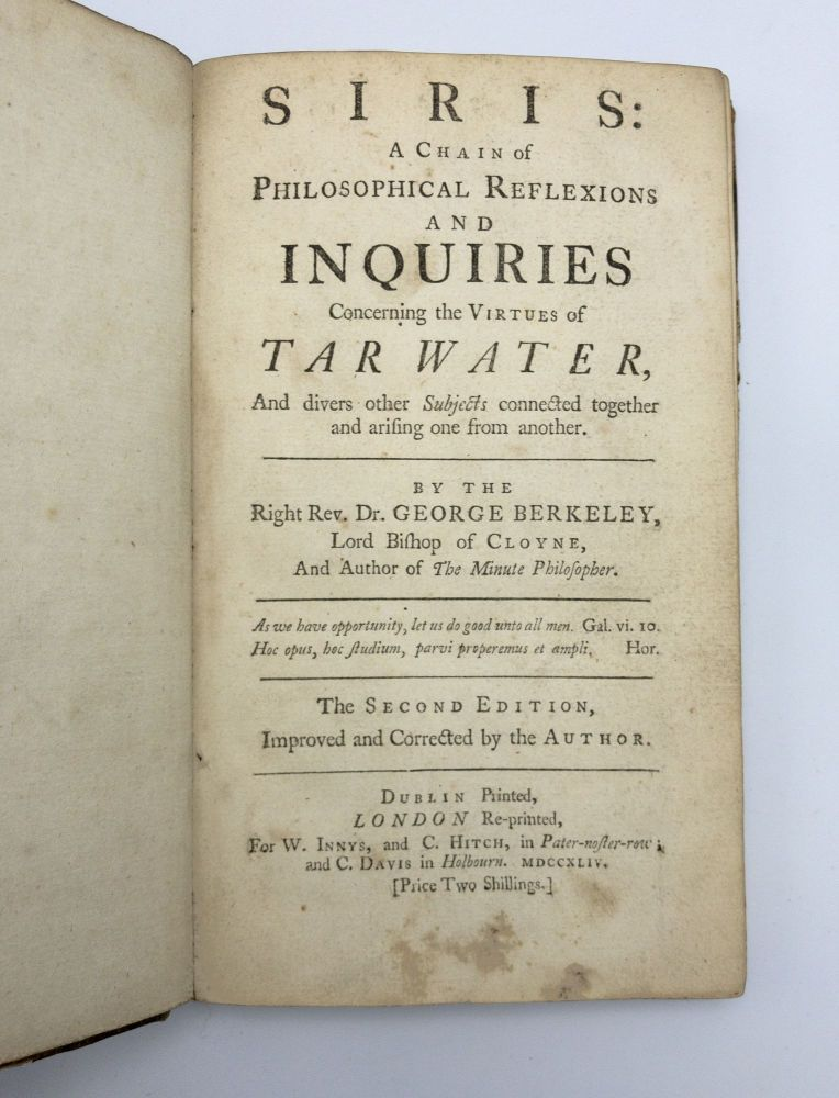 Siris: A Chain of Philosophical Reflexions and Inquiries Concerning the Virtues of Tar Water. George BERKELEY.