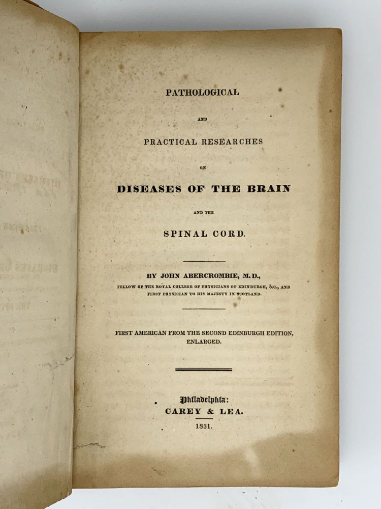 Pathological and Practical Researches on Diseases of the Brain and the Spinal Cord. John ABERCROMBIE.