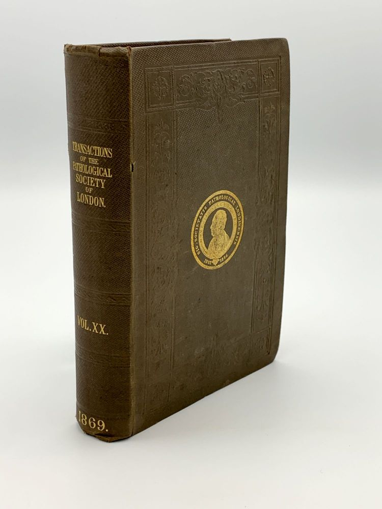 Transactions of the Pathological Society of London.; Vol 20. Comprising the report of the Proceedings for the Session 1868-69. PATHOLOGICAL SOCIETY OF LONDON.