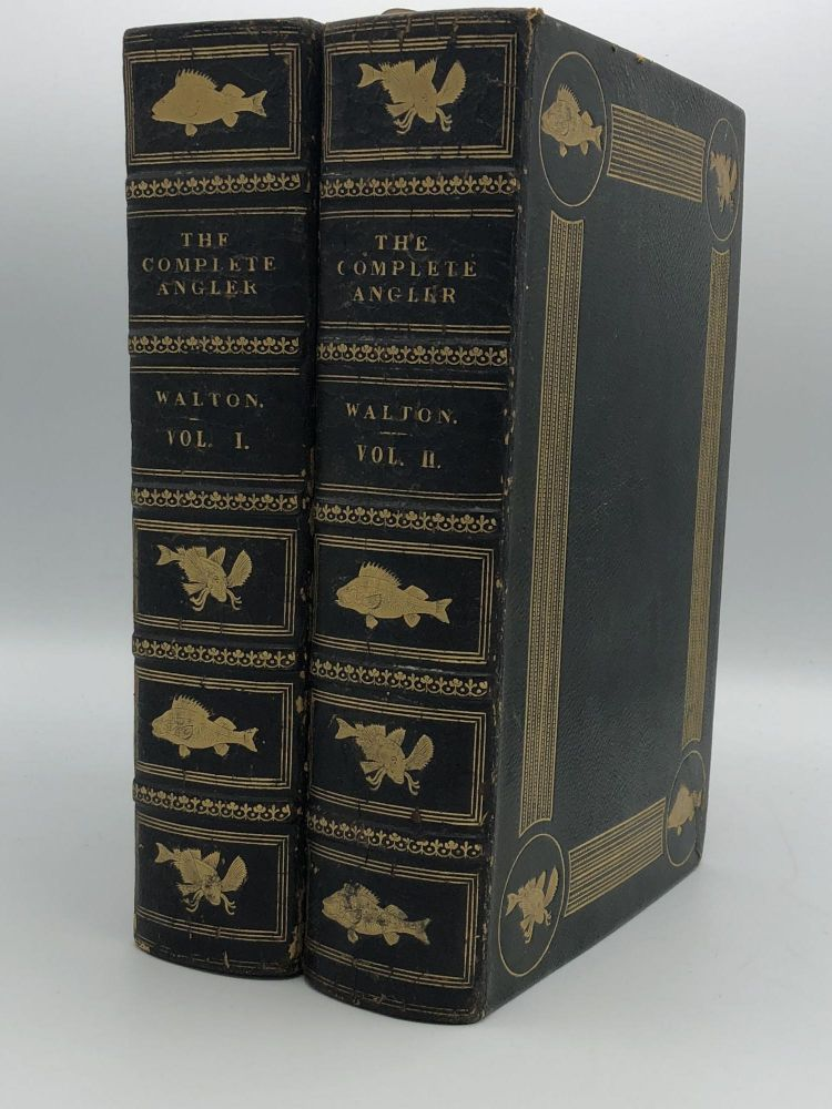 The Complete Angler or the Contemplative Man's Recreation Being a Discourse of Rivers Fish-Ponds Fish and Fishing. Izaak WALTON, Charles COTTON, Harris NICOLAS.