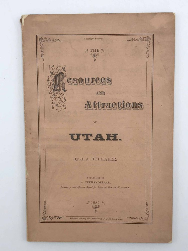The Resources and Attractions of Utah. Ovando J. HOLLISTER.