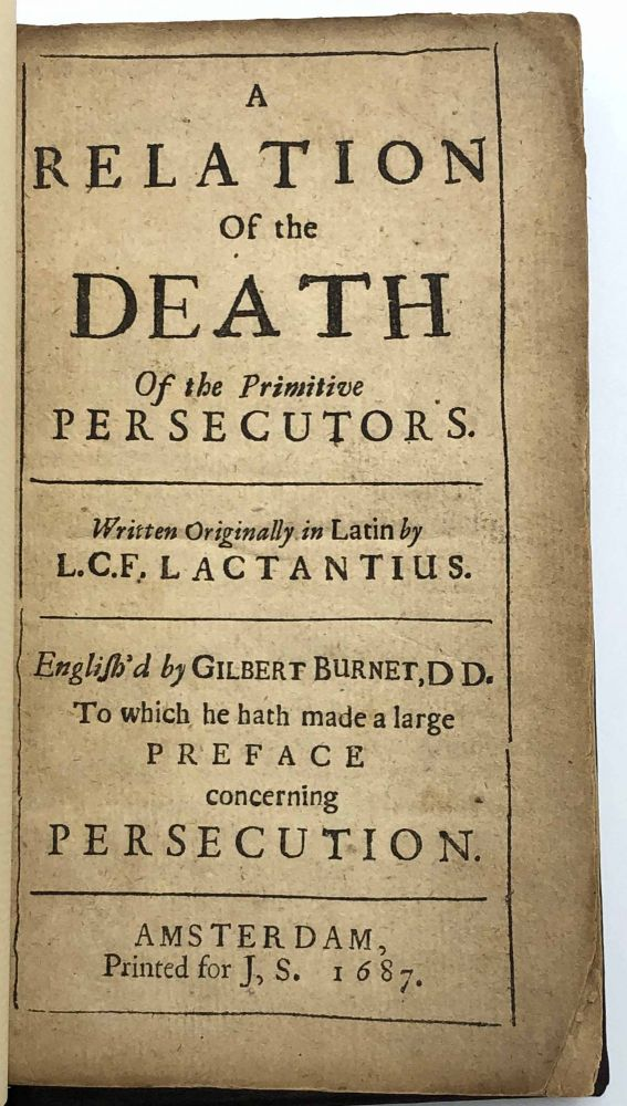A relation of the death of the primitive persecutors. English'd by Gilbert Burnet. To which he hath made a large preface concerning persecution. Lucius Caecilius Firmianus LACTANTIUS, ca.