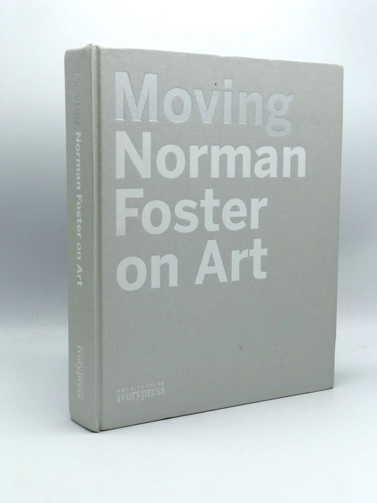 Moving. Norman Foster on Art. Norman FOSTER.