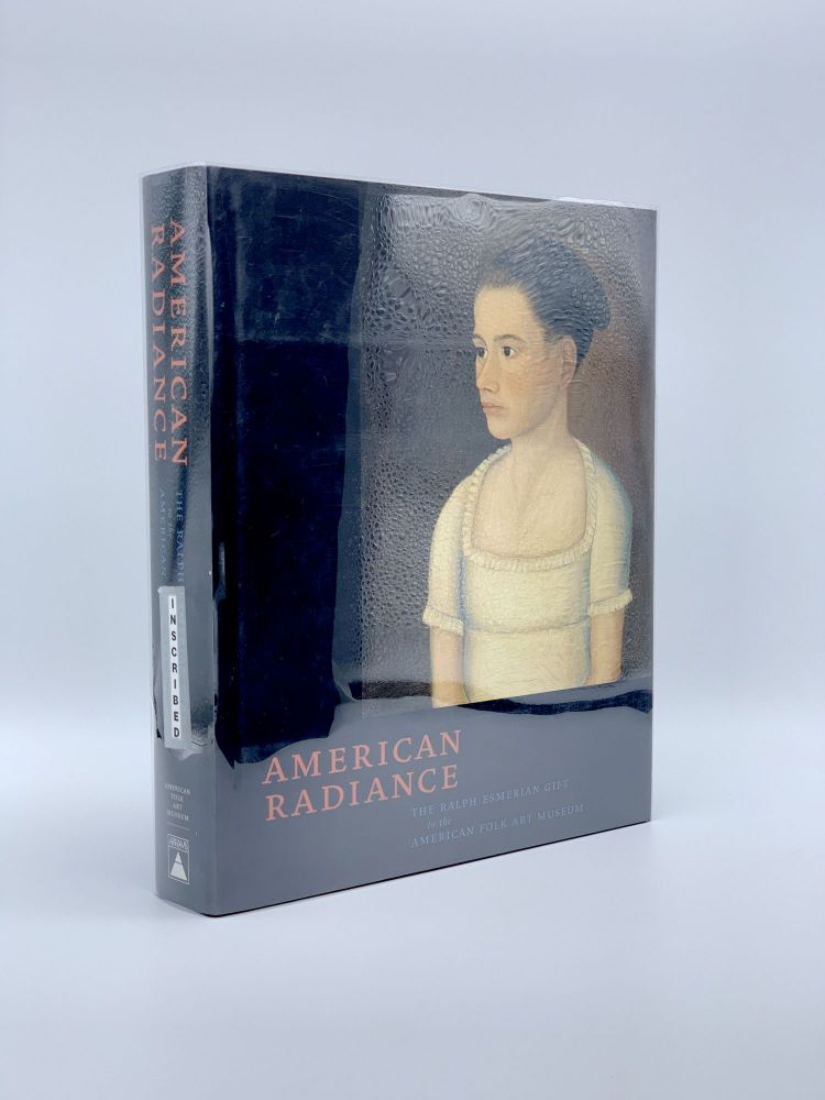 American Radiance: The Ralph Esmerian Gift to the American Folk Art Museum. Stacy C. HOLLANDER.
