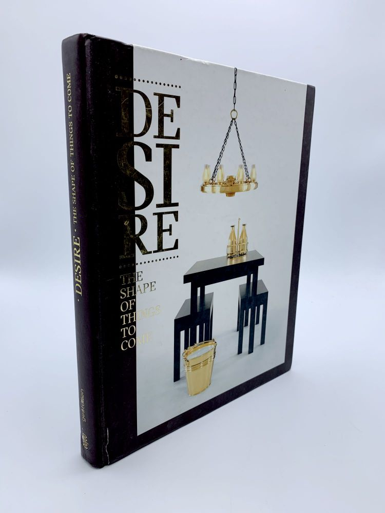Desire: The Shape of Things to Come. Robert KLANTEN, Sven EHMANN, Andrej KUPETZ, Shonquis MORENO, Adeline MOLLARD.