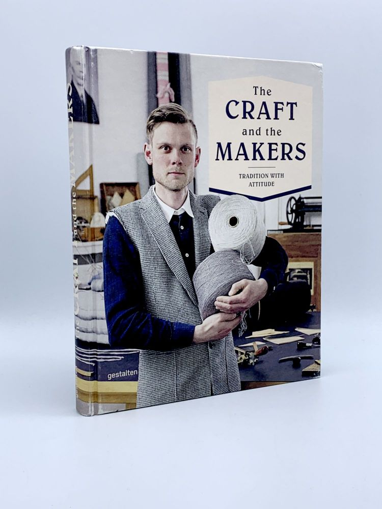 The Craft and the Makers: Tradition with Attitude. Duncan CAMPBELL, Charlotte REY, Sven EHMANN, Robert KLANTEN.