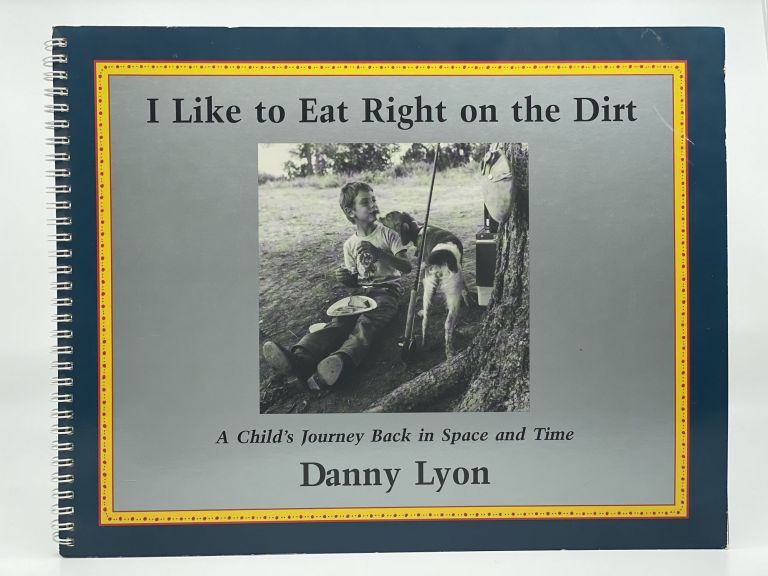 I Like to Eat Right on the Dirt. A Child's Journey Back in Space and Time. Danny LYON.