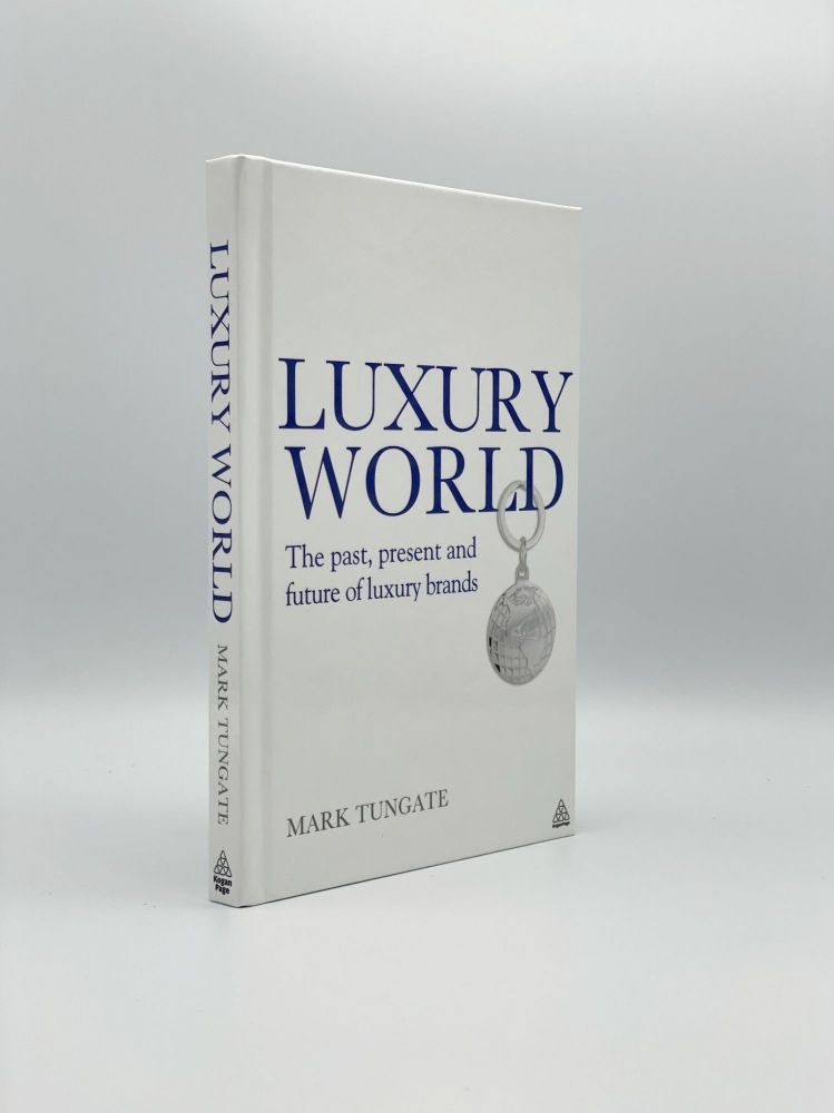 Luxury World: The Past, Present and Future of Luxury Brands. Mark TUNGATE.
