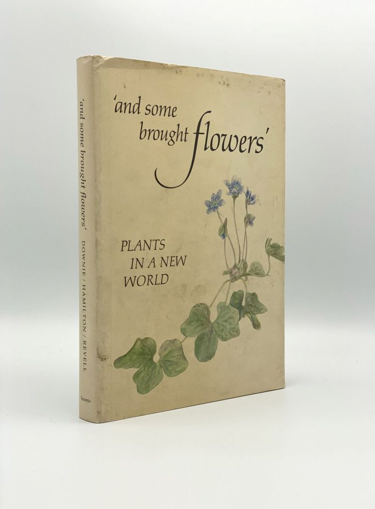 And Some Brought Flowers: Plants in a New World. Mary Alice DOWNIE, Mary HAMILTON, E. J. REVELL.