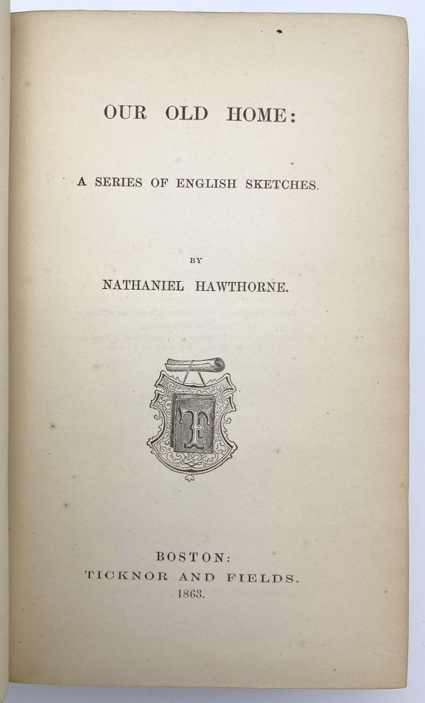 Our Old Home: A Series of English Sketches. Nathaniel HAWTHORNE.