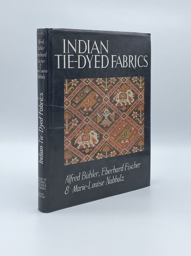 Indian Tie-Dyed Fabrics. Alfred BÜHLER, Eberhard FISCHER, Marie-Louise NABHOLZ.