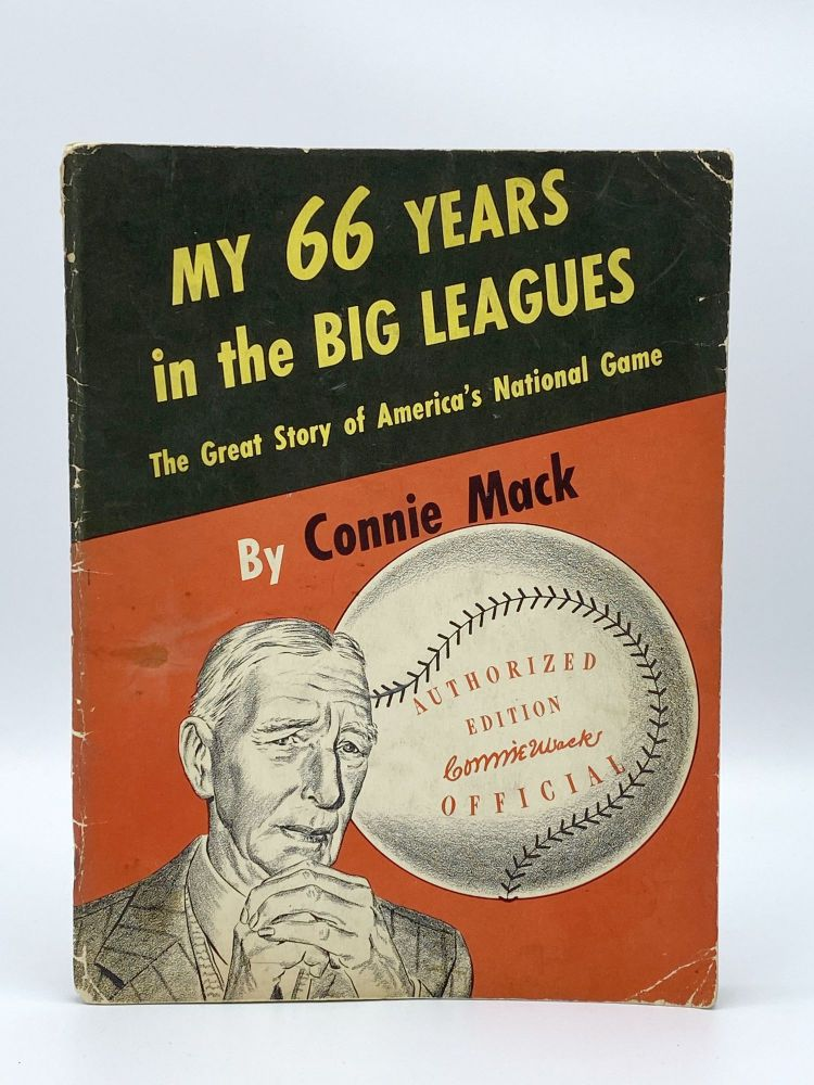 My 66 Years in the Big Leagues. The Great Story of America's National Game. Connie MACK.