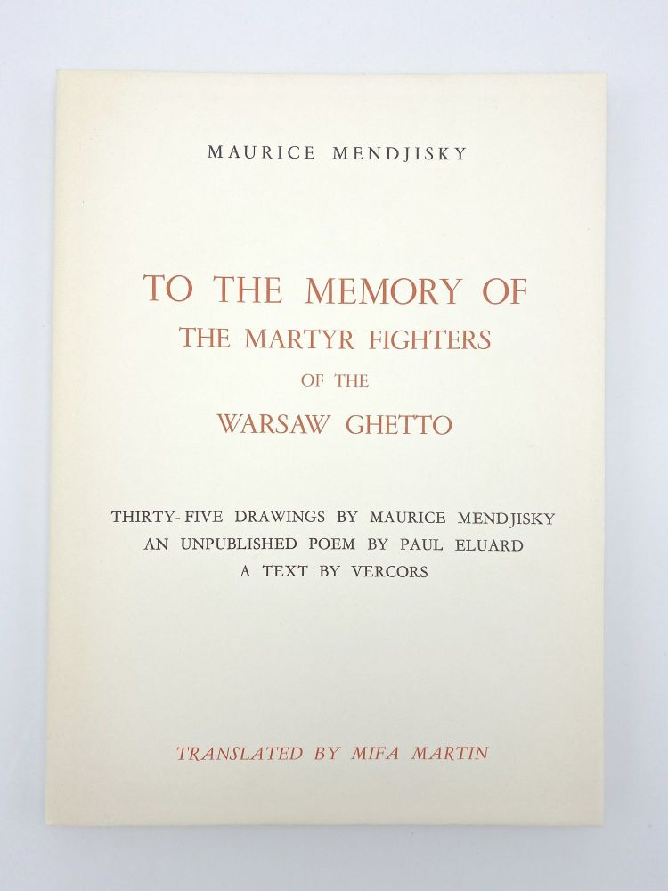 To the Memory of the Martyr Fighters of the Warsaw Ghetto: Thirty-Five Drawings by Maurice Mendjisky - An Unpublished Poem by Paul Eluard - A text by Vercors. Maurice MENDJISKY, Paul ELUARD, VERCORS.