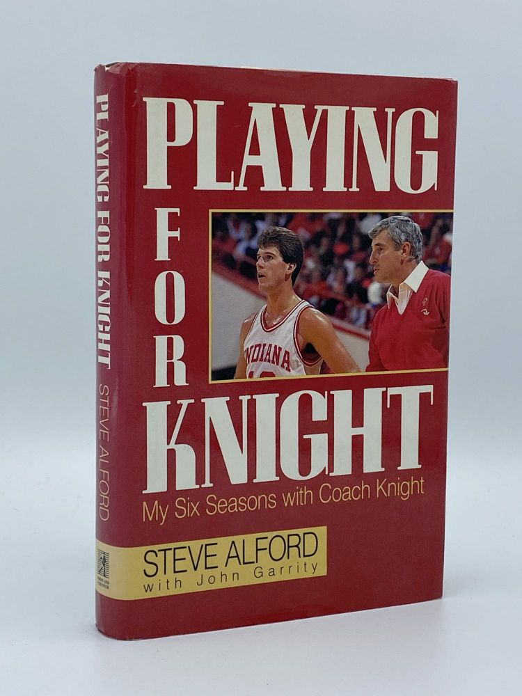 Playing for Knight. My Six Seasons with Coach Knight. Steve ALFORD, John GARRITY.