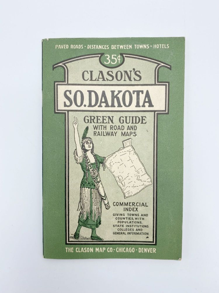 Clason's So. Dakota Green Guide: State and City Maps, Auto Road Logs, Railroads; Commercial Index of Towns Giving Hotels, Industries, Altitude, Population, etc. George S. CLASON.