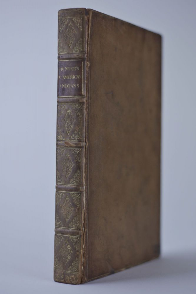 Memoirs of a Captivity Among the Indians of North America from Childhood to the Age of Nineteen with Anecdotes Descriptive of Their Manners and Customs to Which Is Added Some Account of the Soil, Climate, and Vegetable Productions of the Territory Westward of the Mississippi. BOUND WITH: Reflections on the Different States and Conditions of Society: with the Outlines of a Plan to Ameliorate the Circumstances of the Indians of North America. John D. HUNTER.