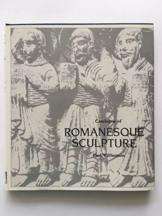 Catalogue of Romanesque Sculpture. Paul WILLIAMSON