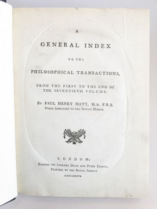 A General Index to the Philosophical Transactions, from the First to the End of the Seventieth...
