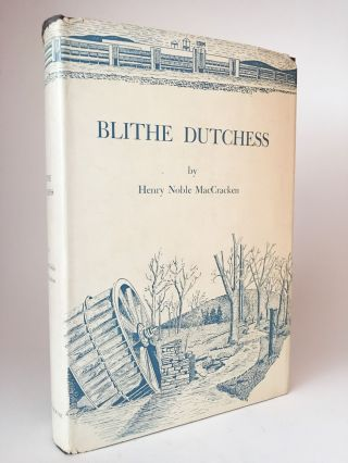 Blithe Dutchess: The Flowering of an American County from 1812. Henry Noble MacCRACKEN