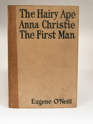 The Hairy Ape: Anna Christie: The First Man. Eugene O'NEILL