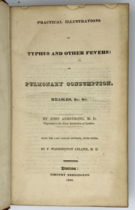 Practical Illustrations of Typhus and Other Fevers: of Pulmonary Consumption, Measles, &c., &c.;...