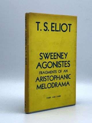 Sweeney Agonistes. Fragments of an Aristophanic Melodrama. T. S. ELIOT
