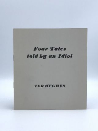 Four Tales Told by an Idiot. Ted HUGHES.