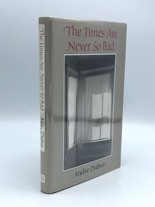 The Times are Never So Bad. Andre DUBUS.