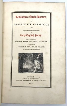 Bibliotheca Anglo-Poetica; or, a Descriptive Catalogue of a Rare and Rich Collection of Early English Poetry: in the possession of Longman, Hurst, Rees, Orme, and Brown