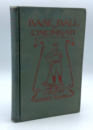 Base Ball in Cincinnati: A History. Harry ELLARD, fl. early 20th-century.
