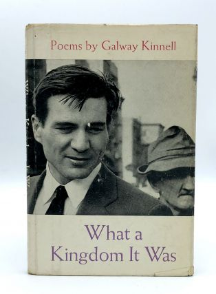 What a Kingdom It Was. Galway KINNELL