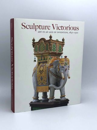 Sculpture Victorious: Art in an Age of Invention, 1837-1901. Martina DROTH, Jason EDWARDS,...