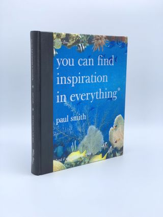 You Can Find Inspiration in Everything and if you can't, look again. Paul SMITH