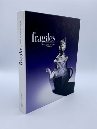 Fragiles: Porcelain, Glass & Ceramics. Sven EHMANN, Sonja COMMENTZ