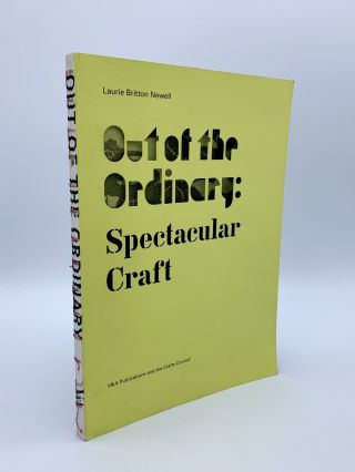 Out of the Ordinary: Spectacular Craft. Laurie BRITTON-NEWELL, Rosy GREENLEES, Mark JONES