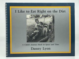 I Like to Eat Right on the Dirt. A Child's Journey Back in Space and Time. Danny LYON