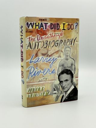 What Did I Do? The Unauthorized Autobiography. Larry RIVERS, Arnold WEINSTEIN