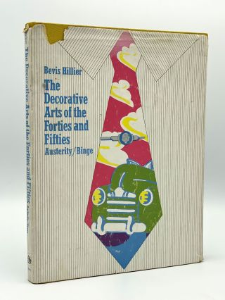 The Decorative Arts of the Forties and Fifties. Austerity / Binge. Bevis HILLIER