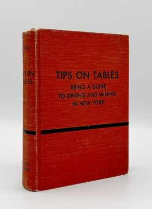 Tips on Tables. Being a Guide to Dining and Wining in New York at 365 Restaurants Suitable to...