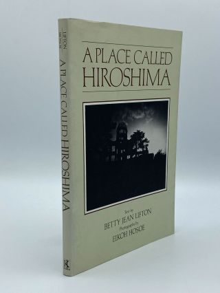 A Place Called Hiroshima. Betty Jean LIFTON, Eikoh HOSOE, text, photographs