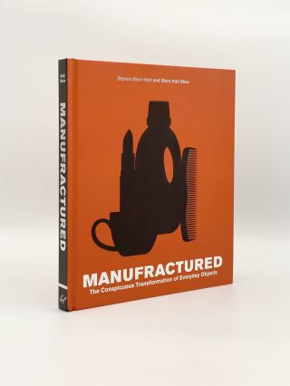Manufractured: The Conspicuous Transformation of Everyday Objects. Steven Skov HOLT, Mara Holt SKOV