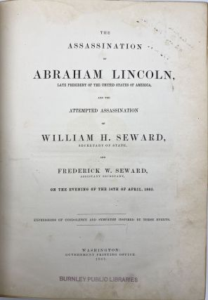 The Assassination of Abraham Lincoln, Late President of the United States of America, and the Attempted Assassination of William H. Seward, Assistant Secretary, on the Evening of the 14th of April, 1865: Expressions of Condolence and Sympathy Inspired