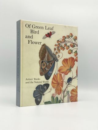 Of Green Leaf, Bird, and Flower: Artists' Books and the Natural World. Elisabeth FAIRMAN