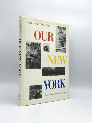Our New York: A Personal Vision in Words and Photographs. Alfred KAZIN, David FINN