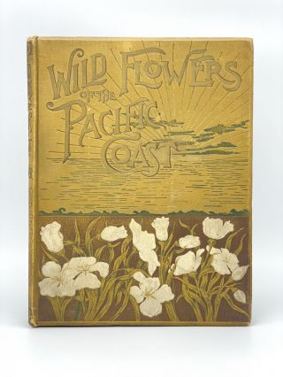 Wild Flowers of the Pacific Coast. From original water color sketches drawn from nature. Emma...