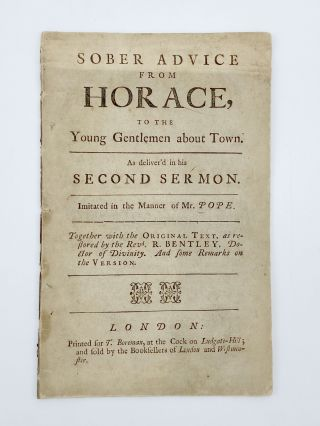 Sober Advice from Horace, to the Young Gentlemen about Town. As Deliver'd in his Second Sermon....