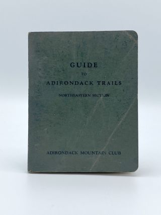 Guide to Adirondack Trails Northeastern Section. Orra A. PHELPS, William G. HOWARD, William...