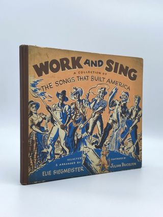 Work and Sing: A Collection of the Songs that Built America. Elie SIEGMEISTER, Julian BRAZELTON
