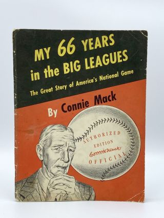 My 66 Years in the Big Leagues. The Great Story of America's National Game. Connie MACK